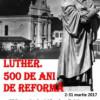"""Expoziţia """"Luther. 500 de ani de Reformă"""""""