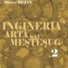 Cartea tehnică. Mircea Bejan: INGINERIA – ARTĂ SAU MEŞTEŞUG (vol. 2)
