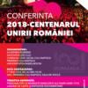 """Conferinţa """"2018 – Centenarul Unirii României"""""""